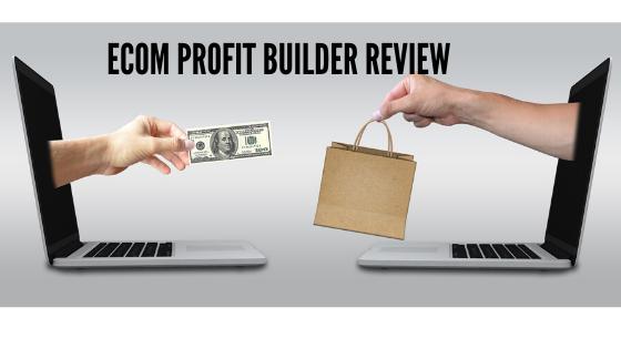 Ecom Profits Builder Review